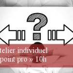 Atelier individuel « point pro »  10h